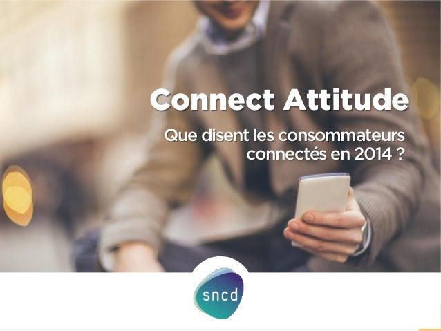 Connect Attitude  1  Que disent les consommateurs connectés en 2014 ?