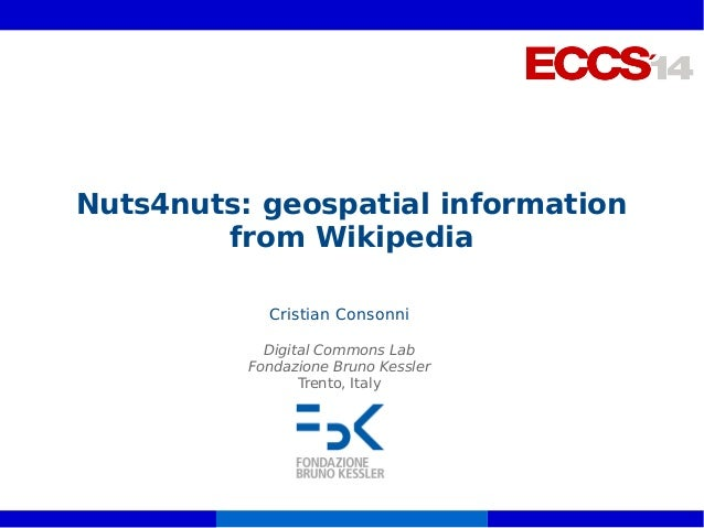 Nuts4nuts: geospatial information  from Wikipedia  Cristian Consonni  Digital Commons Lab  Fondazione Bruno Kessler  Trent...