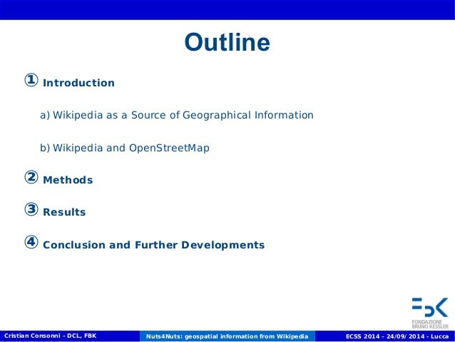 Outline  ① Introduction  a) Wikipedia as a Source of Geographical Information  b)Wikipedia and OpenStreetMap  ② Methods  ③...