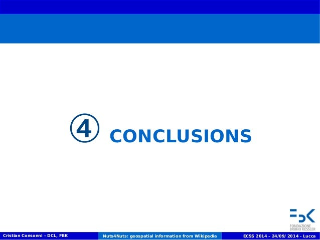 ④ CONCLUSIONS  Cristian Consonni – DCL, FBK Nuts4Nuts: geospatial information from Wikipedia ECSS 2014 – 24/09/ 2014 - Luc...