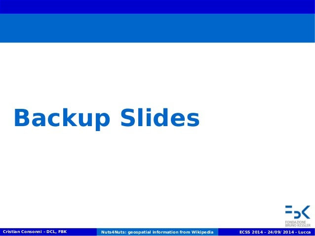 Backup Slides  Cristian Consonni – DCL, FBK Nuts4Nuts: geospatial information from Wikipedia ECSS 2014 – 24/09/ 2014 - Luc...