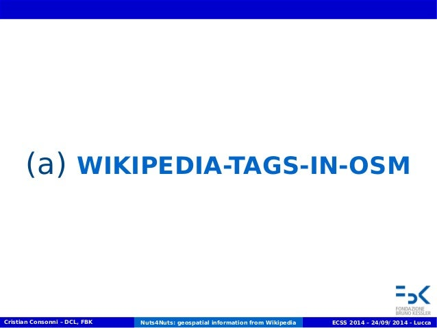 (a) WIKIPEDIA-TAGS-IN-OSM  Cristian Consonni – DCL, FBK Nuts4Nuts: geospatial information from Wikipedia ECSS 2014 – 24/09...
