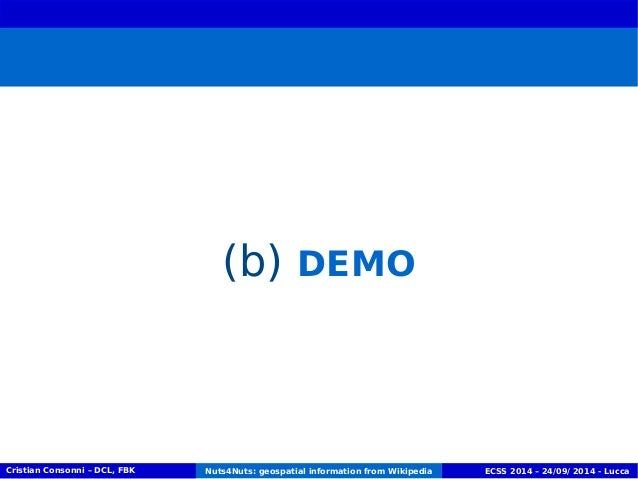 (b) DEMO  Cristian Consonni – DCL, FBK Nuts4Nuts: geospatial information from Wikipedia ECSS 2014 – 24/09/ 2014 - Lucca