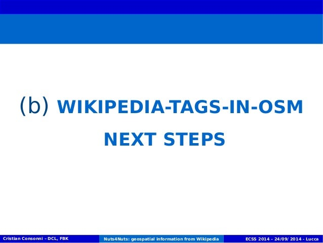 (b) WIKIPEDIA-TAGS-IN-OSM  NEXT STEPS  Cristian Consonni – DCL, FBK Nuts4Nuts: geospatial information from Wikipedia ECSS ...