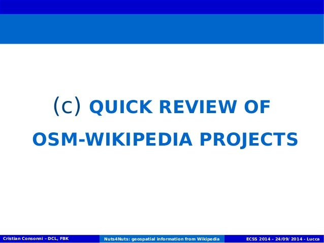 (c) QUICK REVIEW OF  OSM-WIKIPEDIA PROJECTS  Cristian Consonni – DCL, FBK Nuts4Nuts: geospatial information from Wikipedia...