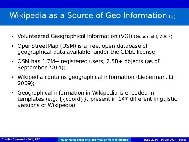 Wikipedia as a Source of Geo Information (1)  ● Volunteered Geographical Information (VGI) (Goodchild, 2007)  ● OpenStreet...