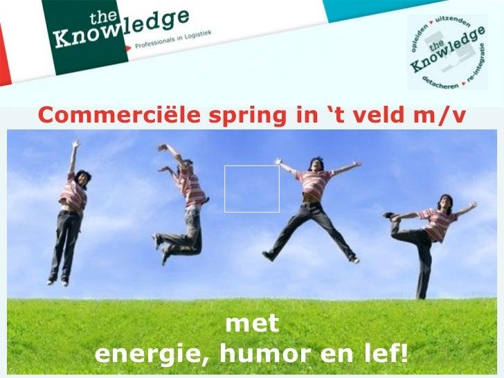 Commerciële spring in 't veld m/v             met    energie, humor en lef!