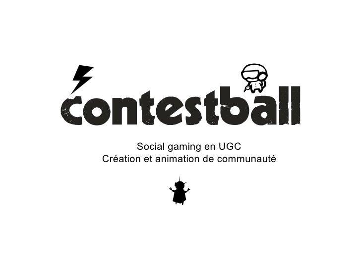 v                              t           Social gaming en UGC    Création et animation de communauté                w