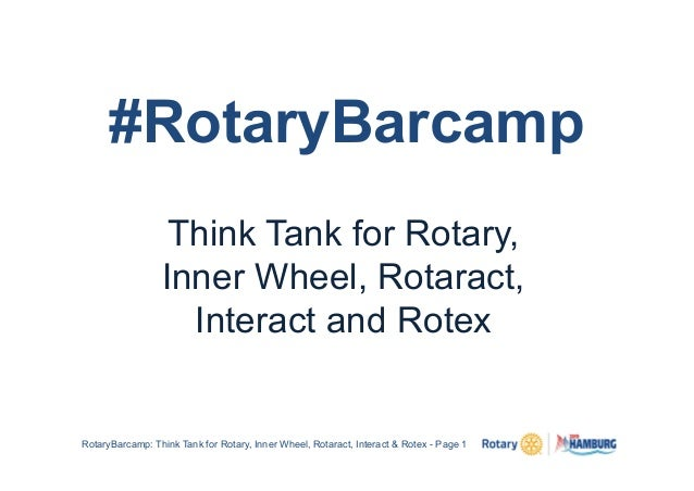 #RotaryBarcamp Think Tank for Rotary, Inner Wheel, Rotaract, Interact and Rotex RotaryBarcamp: Think Tank for Rotary, Inne...
