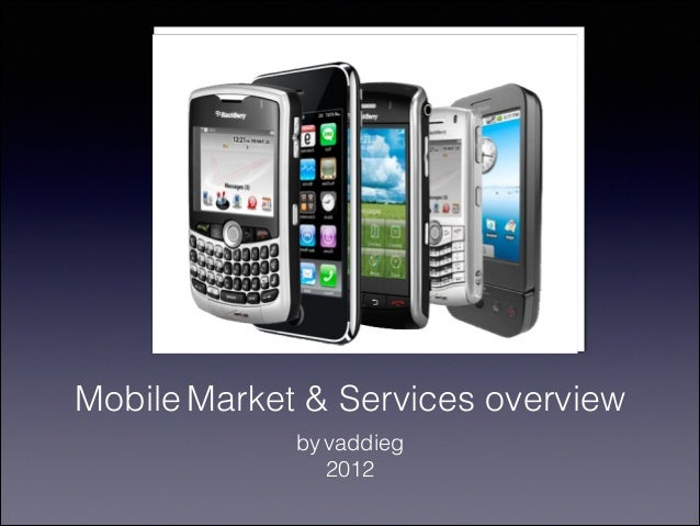 Mobile Market & Services overview by vaddieg 2012