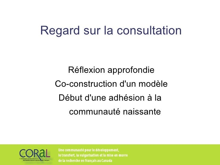 Regard sur la consultation Réflexion approfondie Co-construction d'un modèle Début d'une adhésion à la  communauté naissante