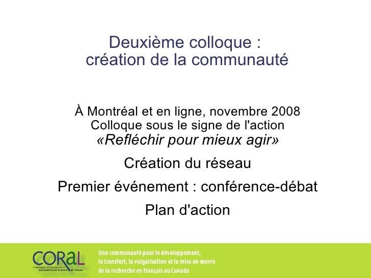 Deuxième colloque :  création de la communauté À Montréal et en ligne, novembre 2008 Colloque sous le signe de l'action «R...