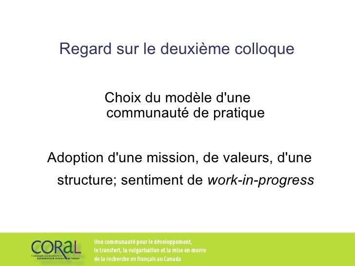 Regard sur le deuxième colloque  Choix du modèle d'une  communauté de pratique Adoption d'une mission, de valeurs, d'une s...