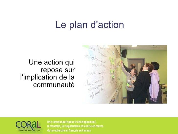 Le plan d'action Une action qui repose sur l'implication de la communauté