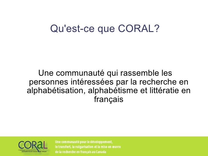 Qu'est-ce que CORAL? Une communauté qui rassemble les personnes intéressées par la recherche en alphabétisation, alphabéti...