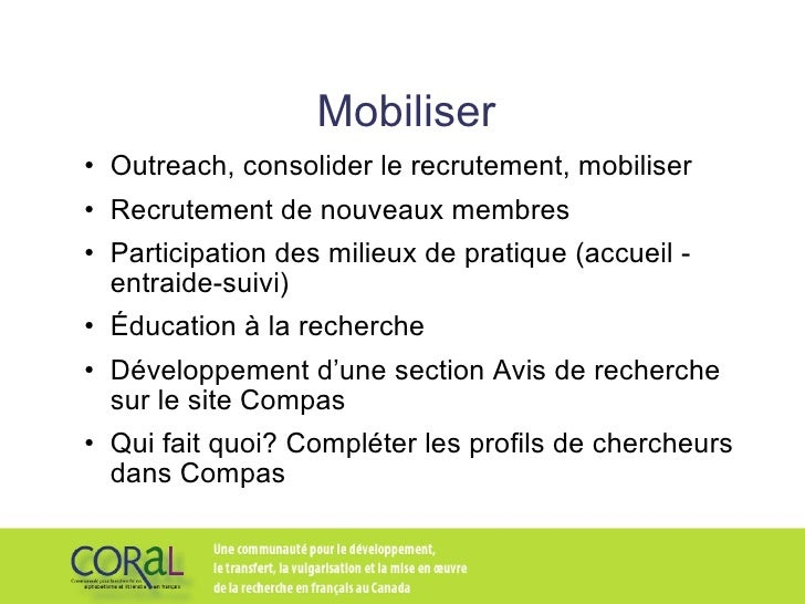 Mobiliser <ul><li>Outreach, consolider le recrutement, mobiliser </li></ul><ul><li>Recrutement de nouveaux membres </li></...