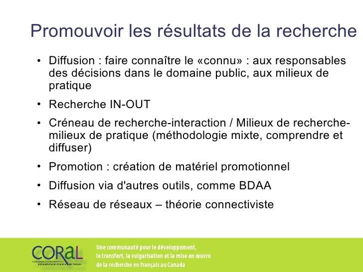Promouvoir les résultats de la recherche <ul><li>Diffusion : faire connaître le «connu» : aux responsables des décisions d...