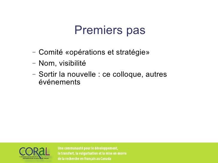 Premiers pas <ul><ul><li>Comité «opérations et stratégie» </li></ul></ul><ul><ul><li>Nom, visibilité </li></ul></ul><ul><u...