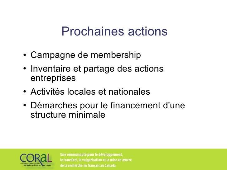 Prochaines actions <ul><li>Campagne de membership </li></ul><ul><li>Inventaire et partage des actions entreprises </li></u...