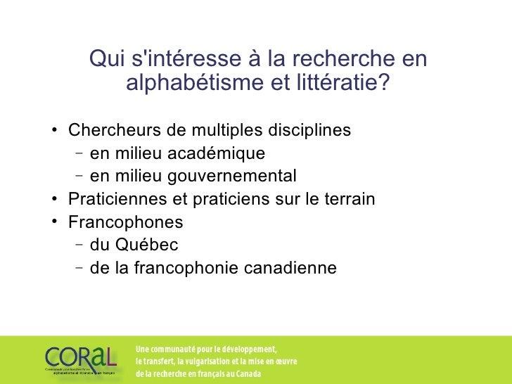 Qui s'intéresse à la recherche en alphabétisme et littératie? <ul><li>Chercheurs de multiples disciplines </li></ul><ul><u...