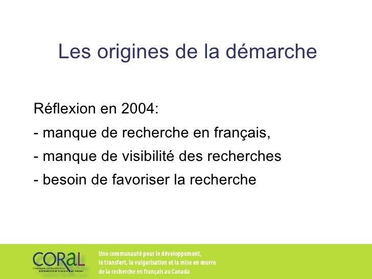 Les origines de la démarche Réflexion en 2004: - manque de recherche en français,  - manque de visibilité des recherches  ...
