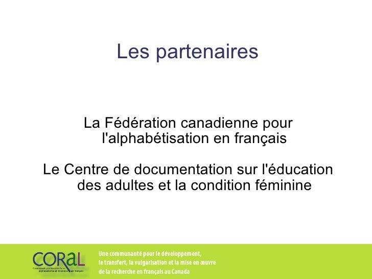 Les partenaires La Fédération canadienne pour l'alphabétisation en français Le Centre de documentation sur l'éducation des...