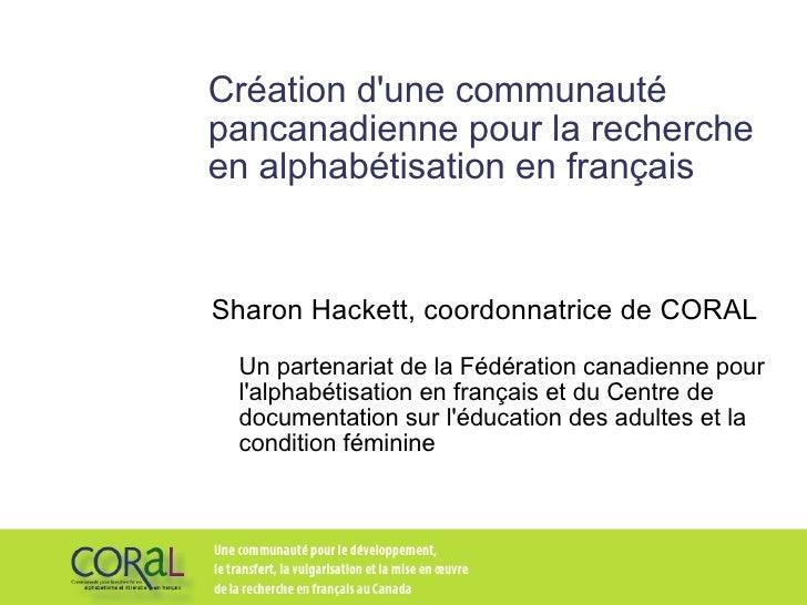 Création d'une communauté pancanadienne pour la recherche en alphabétisation en français Sharon Hackett, coordonnatrice de...