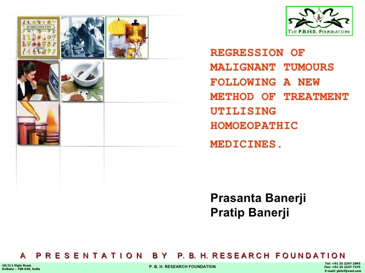 REGRESSION OF MALIGNANT TUMOURS FOLLOWING A NEW METHOD OF TREATMENT UTILISING HOMOEOPATHIC MEDICINES.   P. B. H. RESEARCH ...