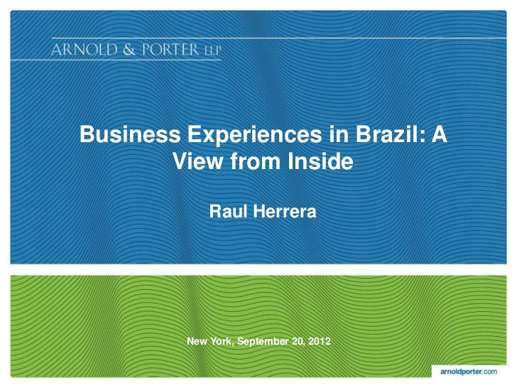 Business Experiences in Brazil: A       View from Inside             Raul Herrera         New York, September 20, 2012
