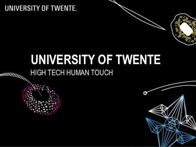 UNIVERSITY OF TWENTE           HIGH TECH HUMAN TOUCH02/12/12                 QS India 2012   1