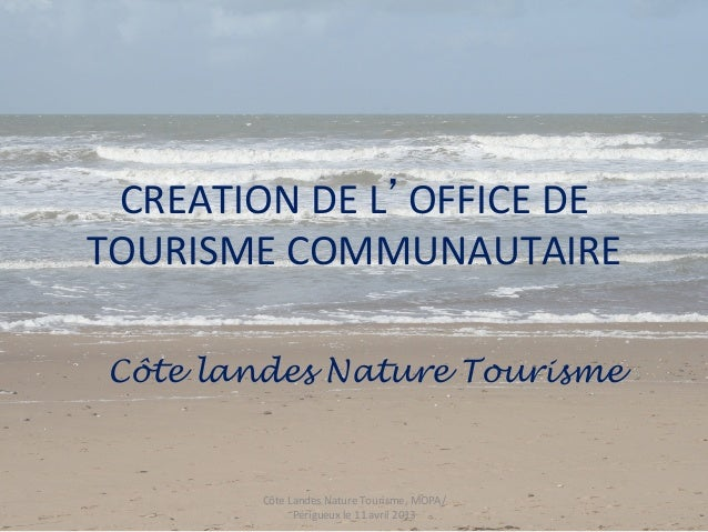 CREATION DE L OFFICE DE TOURISME COMMUNAUTAIRE  Côte landes Nature Tourisme           Côte Landes Nature ...