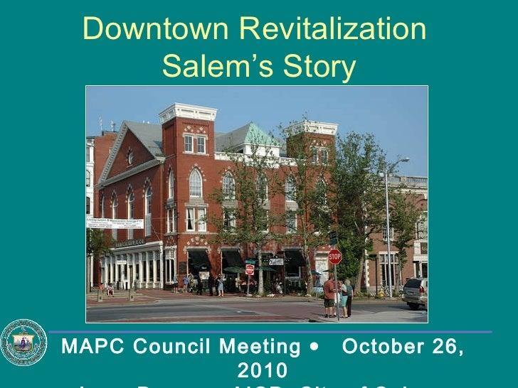 MAPC Council Meeting     October 26, 2010 Lynn Duncan, AICP  City of Salem, Massachusetts Downtown Revitalization  Salem'...