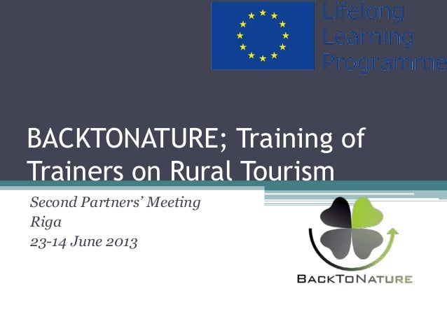 BACKTONATURE; Training of Trainers on Rural Tourism Second Partners' Meeting Riga 23-14 June 2013