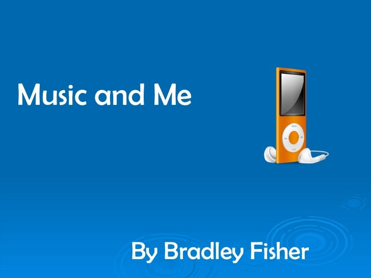Music and Me By Bradley Fisher
