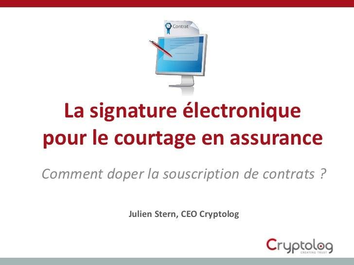 La signature électroniquepour le courtage en assuranceComment doper la souscription de contrats ?             Julien Stern...