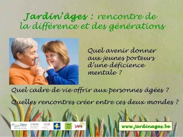 Jardin'âges : rencontre de la différence et des générations Quel avenir donner aux jeunes porteurs d'une déficience mental...