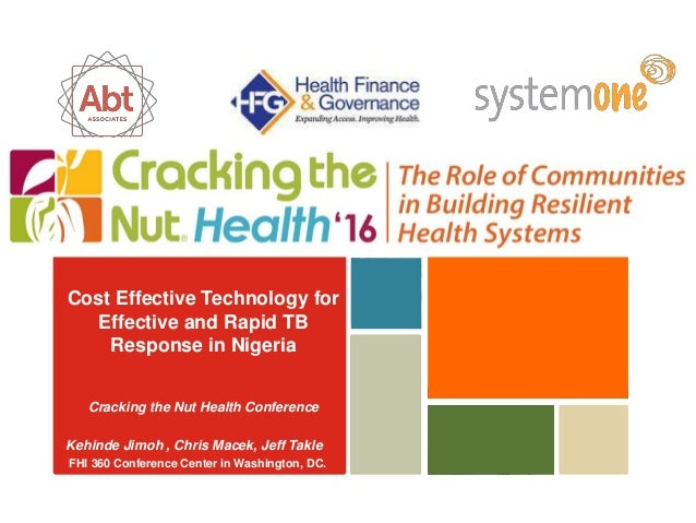 Cost Effective Technology for Effective and Rapid TB Response in Nigeria Cracking the Nut Health Conference Kehinde Jimoh ...