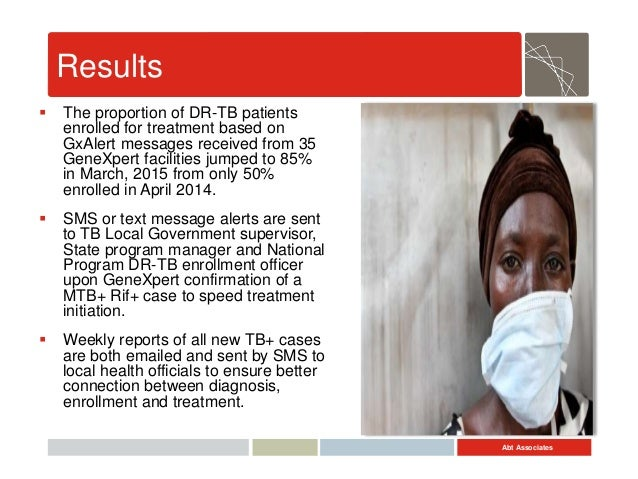 Abt Associates Results  The proportion of DR-TB patients enrolled for treatment based on GxAlert messages received from 3...