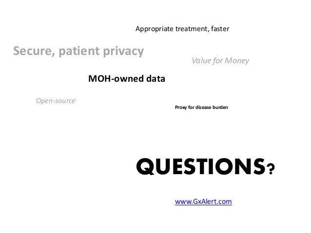 Open-source MOH-owned data Appropriate treatment, faster Value for Money Secure, patient privacy Proxy for disease burden ...