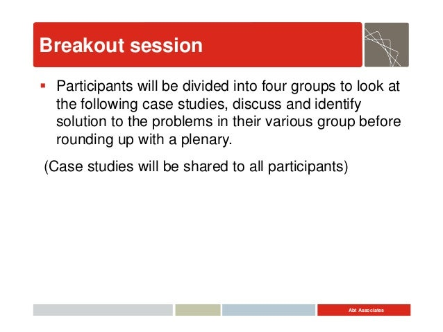 Abt Associates Breakout session  Participants will be divided into four groups to look at the following case studies, dis...
