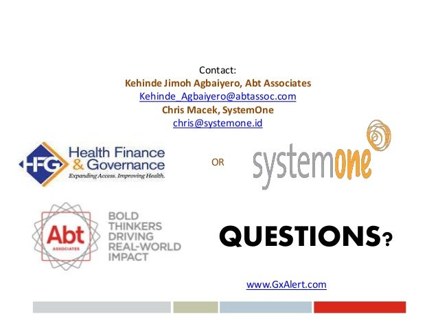 QUESTIONS? www.GxAlert.com Contact: Kehinde Jimoh Agbaiyero, Abt Associates Kehinde_Agbaiyero@abtassoc.com Chris Macek, Sy...