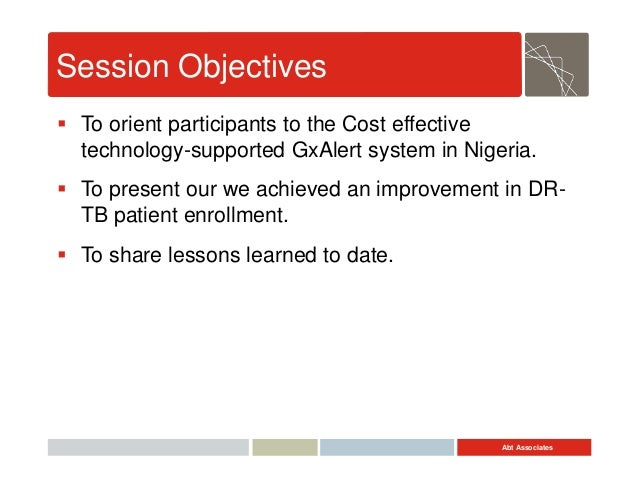 Abt Associates Session Objectives  To orient participants to the Cost effective technology-supported GxAlert system in Ni...