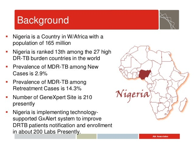 Abt Associates Background  Nigeria is a Country in W/Africa with a population of 165 million  Nigeria is ranked 13th amo...