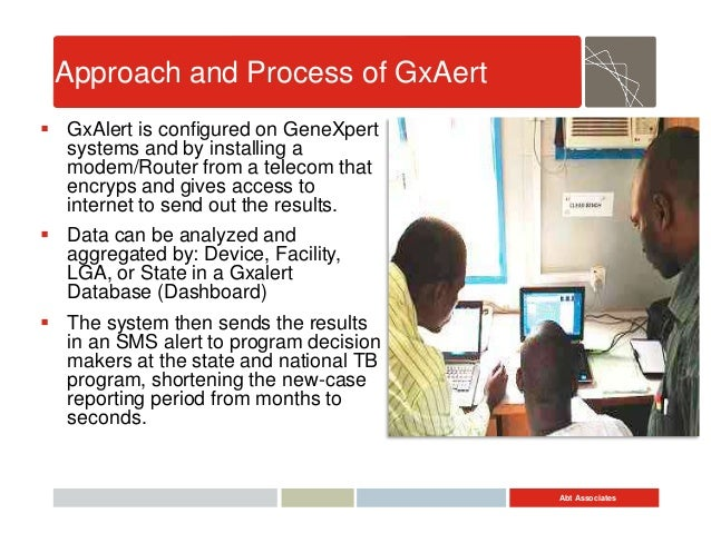 Abt Associates Approach and Process of GxAert  GxAlert is configured on GeneXpert systems and by installing a modem/Route...
