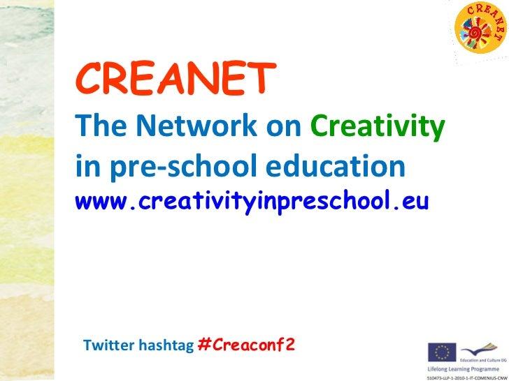 CREANETThe Network on Creativityin pre-school educationwww.creativityinpreschool.euTwitter hashtag #Creaconf2