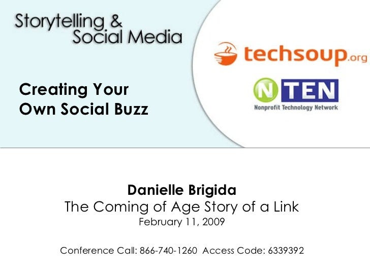Creating Your  Own Social Buzz Danielle Brigida The Coming of Age Story of a Link February 11, 2009 Conference Call: 866-7...