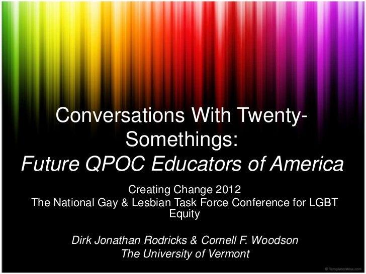 Conversations With Twenty-          Somethings:Future QPOC Educators of America                   Creating Change 2012 The...