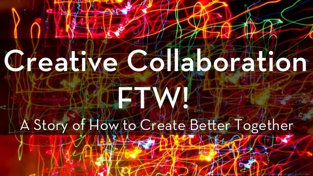 h ps://www.pexels.com/photo/light-creative-abstract-colorful-134/ Creative Collaboration FTW! A Story of How to Create Be ...