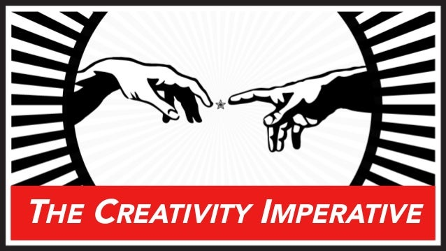 THE CREATIVITY IMPERATIVE
