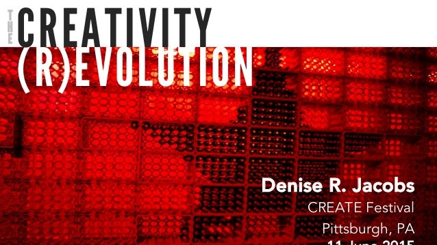 (R)EVOLUTION CREATIVITY Denise R. Jacobs CREATE Festival Pittsburgh, PA T H E
